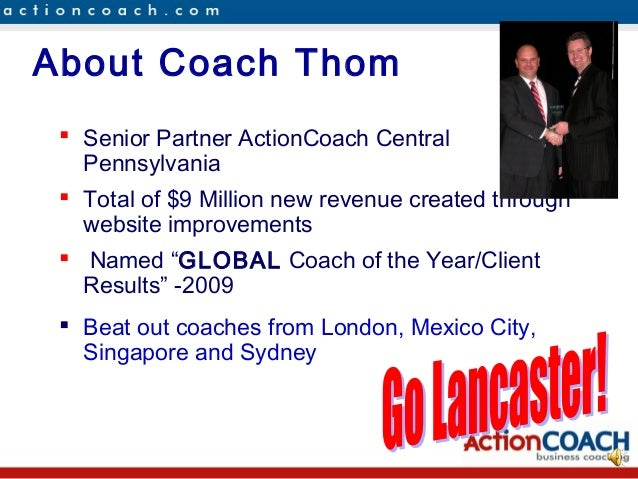 About Coach Thom  Senior Partner ActionCoach Central   Pennsylvania  Total of $9 Million new revenue created through   w...