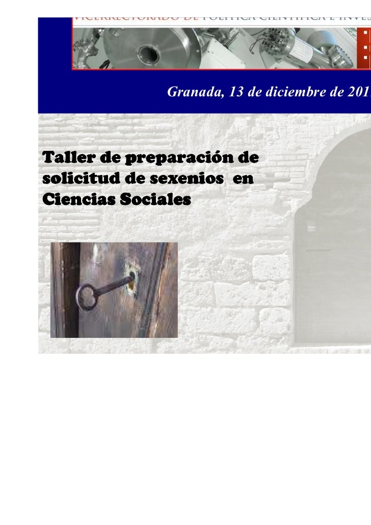 Granada, 13 de diciembre de 2011          preparacióTaller de preparación desolicitud de sexenios enCiencias Sociales