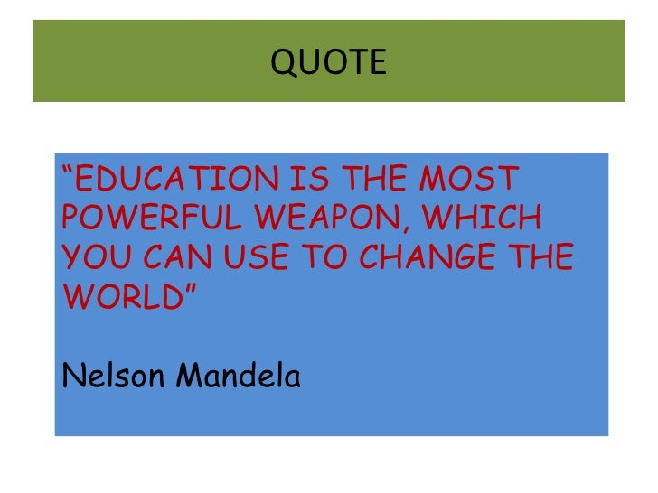 """<li>QUOTE """" EDUCATION IS THE MOST POWERFUL WEAPON, WHICH YOU CAN USE TO CHANGE THE WORLD"""" Nelson Mandela </li><li>After 12..."""