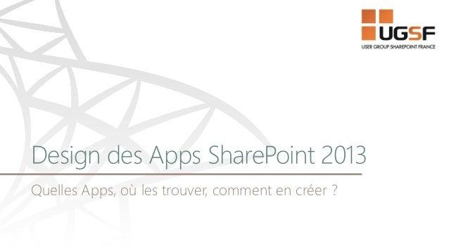 Design des Apps SharePoint 2013Quelles Apps, où les trouver, comment en créer ?