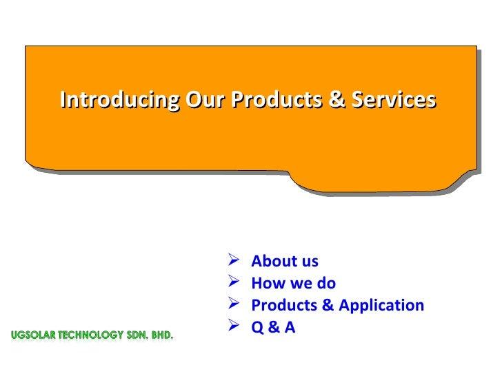 <ul><li>About us </li></ul><ul><li>How we do </li></ul><ul><li>Products & Application </li></ul><ul><li>Q & A </li></ul>In...