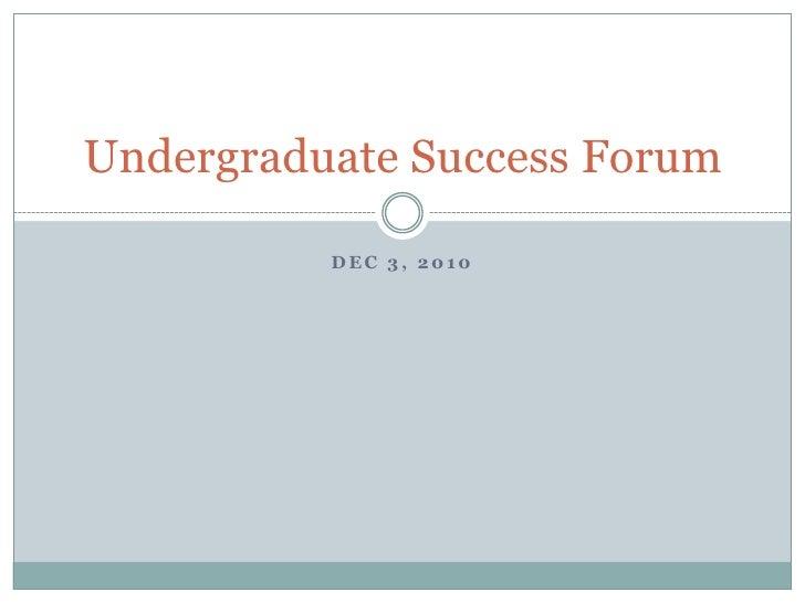 Dec 3, 2010<br />Undergraduate Success Forum<br />