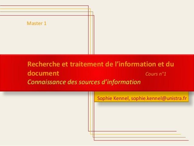 Sophie Kennel, sophie.kennel@unistra.fr  Master 1  Recherche et traitement de l'information et du  document Cours n°1  Con...