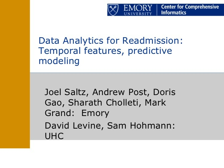 Data Analytics for Readmission:Temporal features, predictivemodeling Joel Saltz, Andrew Post, Doris Gao, Sharath Cholleti,...