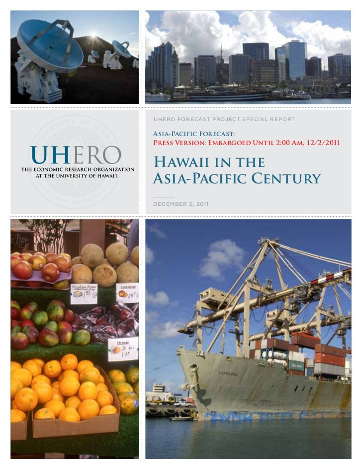 UHERO FOREcast PROjEct sPEcial REPORtAsia-Pacific Forecast:Press Version: Embargoed Until 2:00 Am, 12/2/2011Hawaii in theA...
