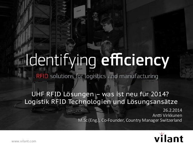 UHF RFID Lösungen – was ist neu für 2014? Logistik RFID Technologien und Lösungsansätze 26.2.2014   An3  Virkkunen  ...