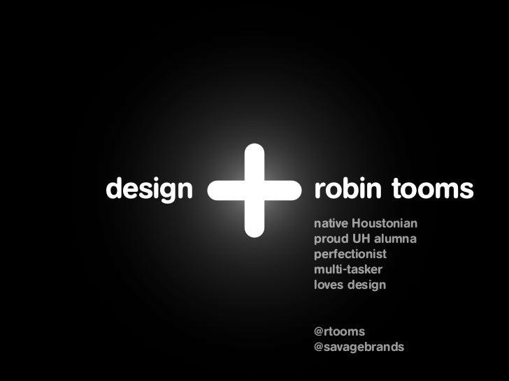 design   robin tooms         native Houstonian         proud UH alumna         perfectionist         multi-tasker         ...