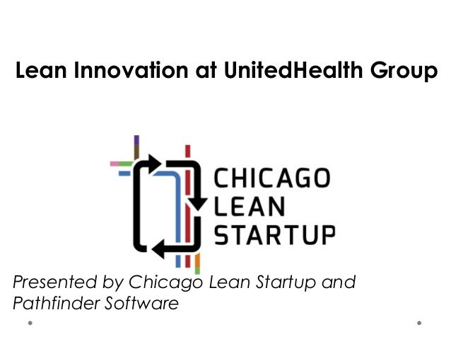Lean Innovation at UnitedHealth Group Presented by Chicago Lean Startup and Pathfinder Software