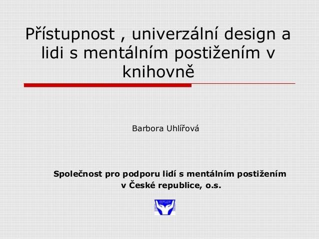 Barbora Uhlířová - Přístupnost, univerzální design a lidi s mentálním postižením v knihovně (Letní škola 2014)