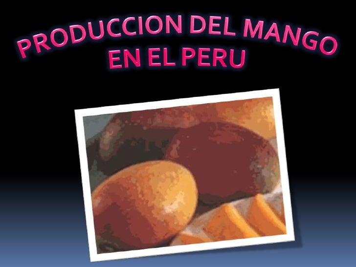 PRODUCCION DEL MANGO <br />EN EL PERU<br />