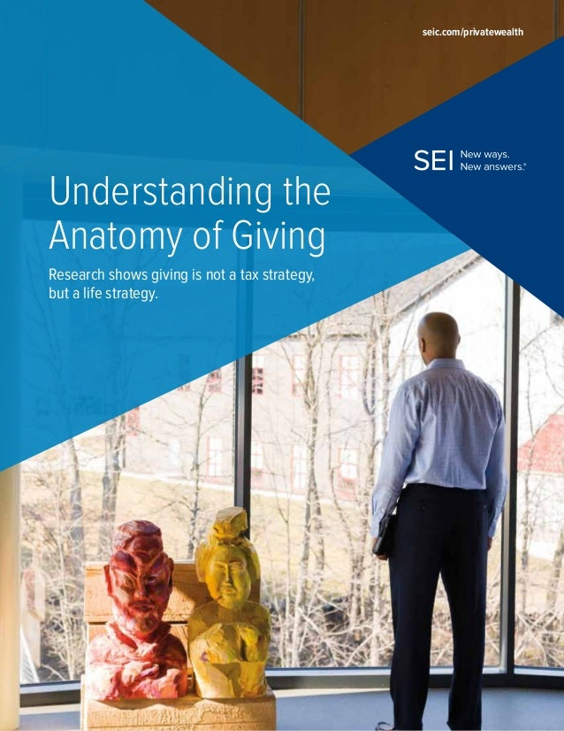 Understanding theAnatomy of GivingResearch shows giving is not a tax strategy,but a life strategy.seic.com/privatewealth