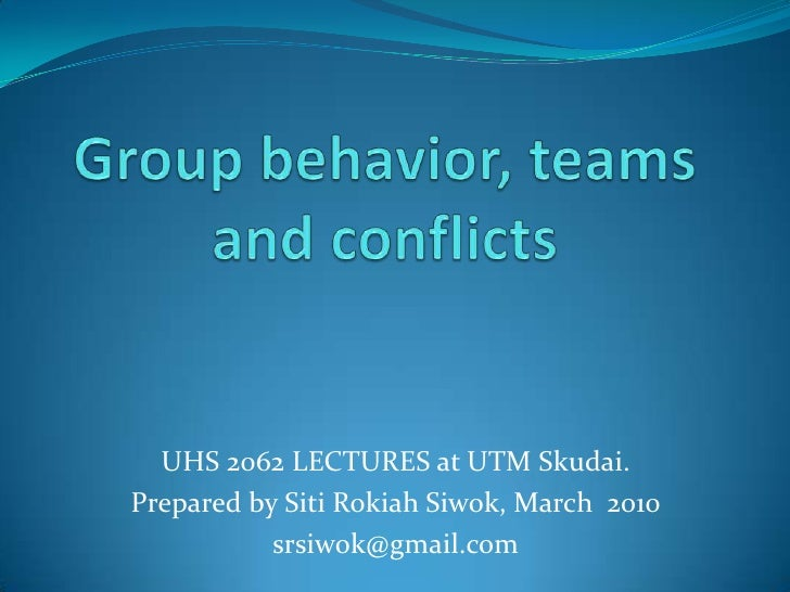 Group behavior, teams and conflicts<br />UHS 2062 LECTURES at UTM Skudai.<br />Prepared by SitiRokiahSiwok, March  2010<br...
