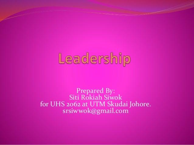 Prepared By: Siti Rokiah Siwok for UHS 2062 at UTM Skudai Johore. srsiwwok@gmail.com