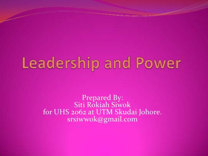 Leadership and Power  <br />Prepared By:SitiRokiahSiwokfor UHS 2062 at UTM SkudaiJohore.srsiwwok@gmail.com<br />