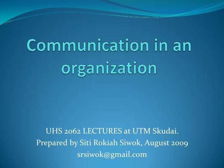 Communication in an organization<br />UHS 2062 LECTURES at UTM Skudai.<br />Prepared by SitiRokiahSiwok, August 2009<br />...
