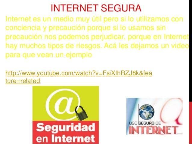 INTERNET SEGURAInternet es un medio muy útil pero si lo utilizamos conconciencia y precaución porque si lo usamos sinpreca...