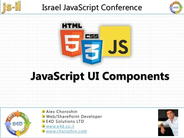 Israel JavaScript Conference | 03 – 6325707 | info@e4d.co.il | www.js-il.com |www.e4d.co.ilwww.choroshin.comJavaScript UI ...