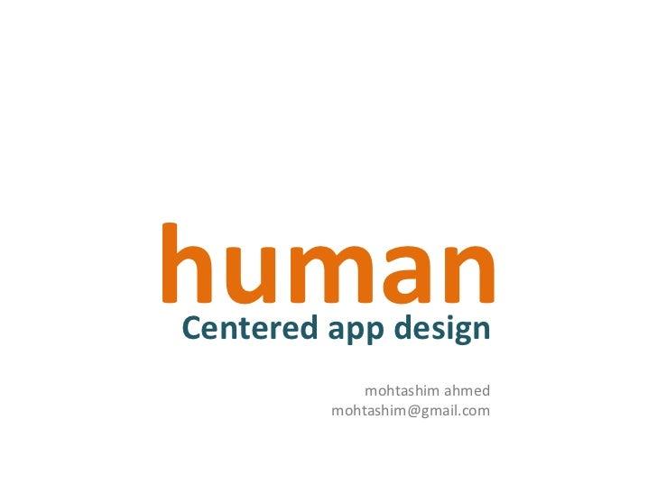 human Centered app design              mohtashim ahmed          mohtashim@gmail.com