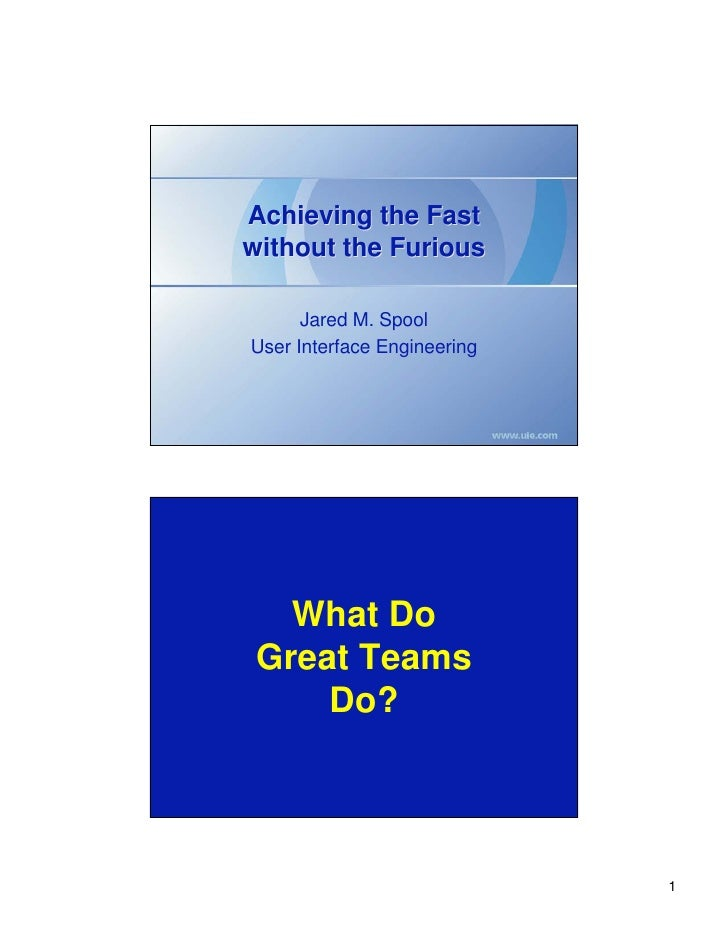 Achieving the Fast without the Furious        Jared M. Spool User Interface Engineering        What Do  Great Teams      D...
