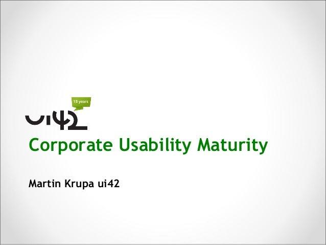 Corporate Usability MaturityMartin Krupa ui42