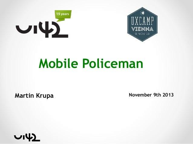 ui42 Martin Krupa UX Camp Vienna Mobile Policeman 2013-11-09
