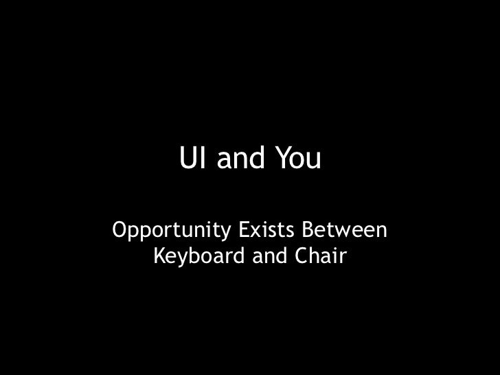UI and You: Opportunity Exists Between Keyboard And Chair