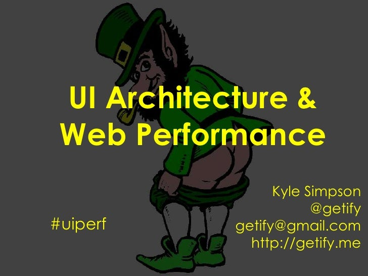UI Architecture & Web Performance<br />Kyle Simpson<br />@getify<br />getify@gmail.com<br />http://getify.me<br />#uiperf<...