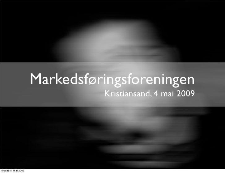 Markedsføringsforeningen                                 Kristiansand, 4 mai 2009     tirsdag 5. mai 2009