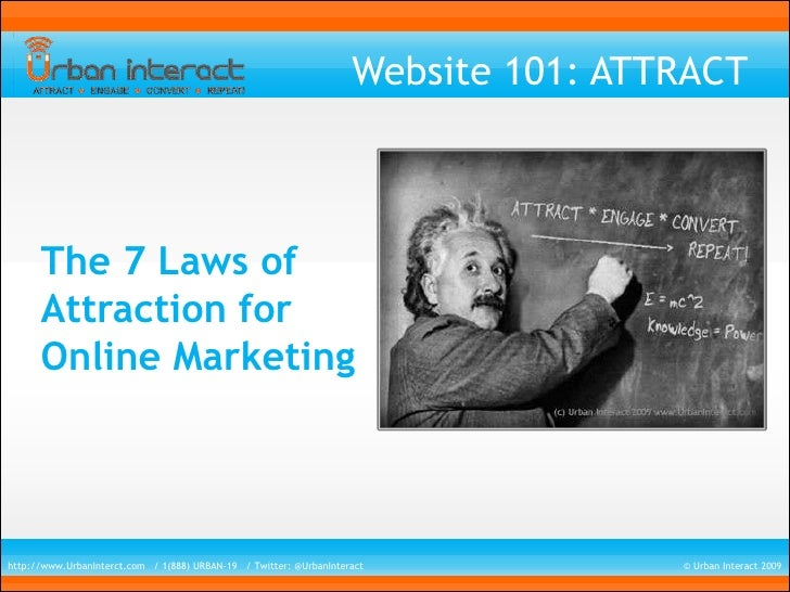 Website 101: ATTRACT          The 7 Laws of       Attraction for       Online Marketing     http://www.UrbanInterct.com / ...