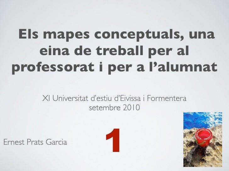 Els mapes conceptuals, una       eina de treball per al   professorat i per a l'alumnat             XI Universitat d'estiu...