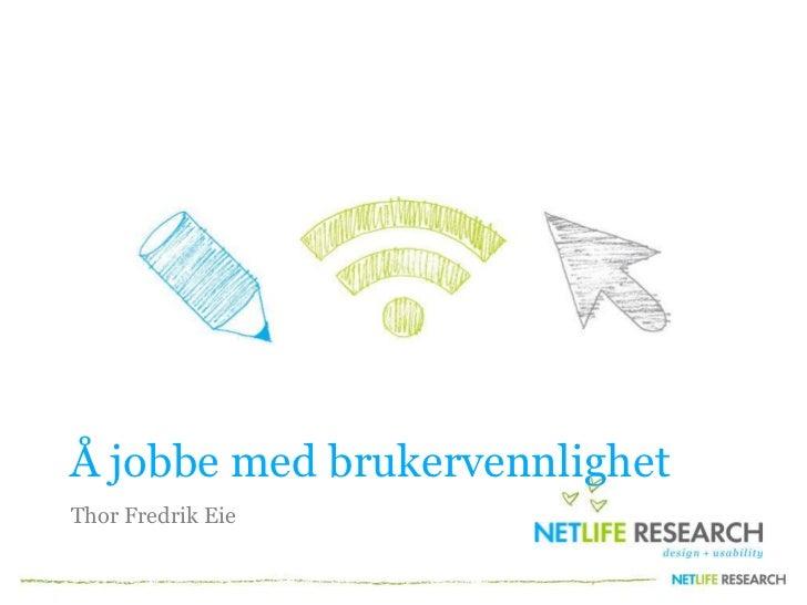 Å jobbe med brukervennlighet<br />Thor Fredrik Eie<br />