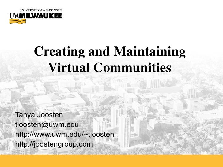 Creating and Maintaining  Virtual Communities  Tanya Joosten [email_address] http://www.uwm.edu/~tjoosten http://joostengr...
