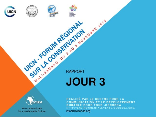 RAPPORT JOUR 3 We communicate for a sustainable Future R É AL I S É PAR L E C E N T R E P O U R L A C O M M U N I C AT I O...