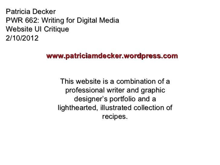 Patricia Decker PWR 662: Writing for Digital Media Website UI Critique 2/10/2012 www.patriciamdecker.wordpress.com This we...