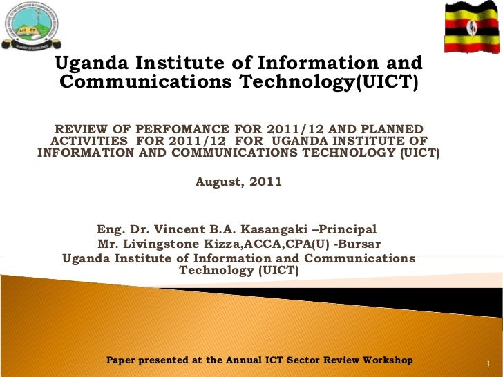 Uganda Institute of Information and Communications Technology(UICT) REVIEW OF PERFOMANCE FOR 2011/12 AND PLANNED ACTIVITIE...