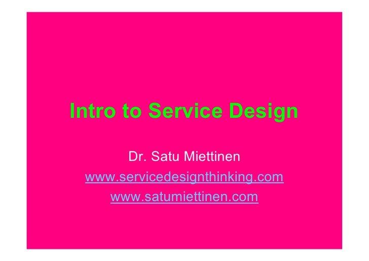 Intro to Service Design        Dr. Satu Miettinen  www.servicedesignthinking.com     www.satumiettinen.com