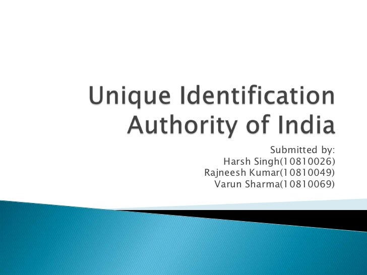 Unique Identification Authority of India<br />Submitted by:<br />Harsh Singh(10810026)<br />Rajneesh Kumar(10810049)<br />...