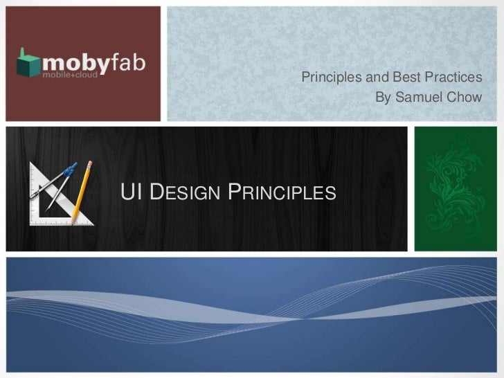 Principles and Best Practices                            By Samuel ChowUI DESIGN PRINCIPLES
