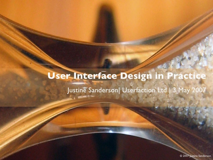 Usability in Practice           User Interface Design in Practice            Justine Sanderson  Userfaction Ltd   3 May 20...