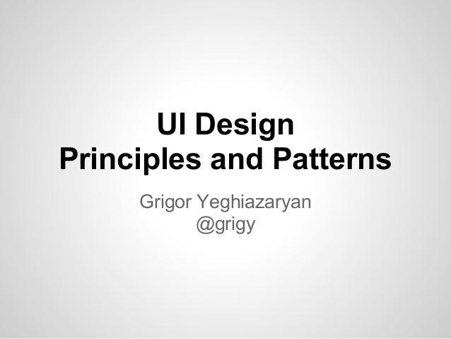 UI DesignPrinciples and PatternsGrigor Yeghiazaryan@grigy
