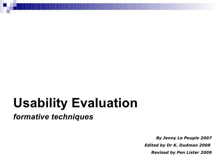 BS3001 Human Computer Interaction Usability Evaluation formative techniques By Jenny Le Peuple 2007 Edited by Dr K. Dudman...