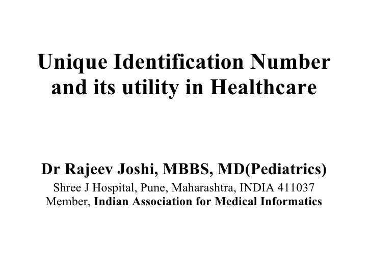 Unique Identification Number and its utility in Healthcare Dr Rajeev Joshi, MBBS, MD(Pediatrics) Shree J Hospital, Pune, M...
