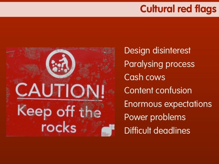 Cultural red flagsDesign disinterestParalysing processCash cowsContent confusionEnormous expectationsPower problemsDifficult...