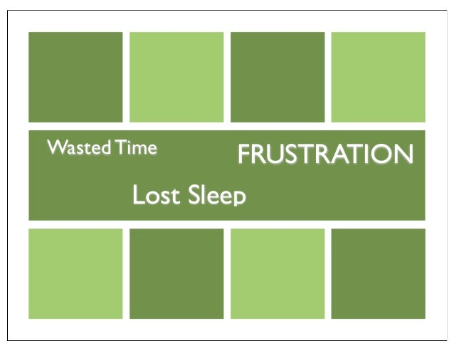 Lost Sleep Wasted Time FRUSTRATION