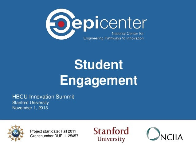 Student Engagement HBCU Innovation Summit Stanford University November 1, 2013  Project start date: Fall 2011 Grant number...
