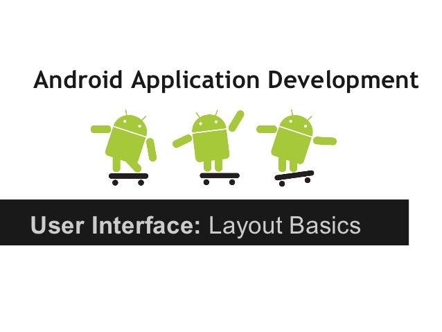 Android Application DevelopmentUser Interface: Layout Basics