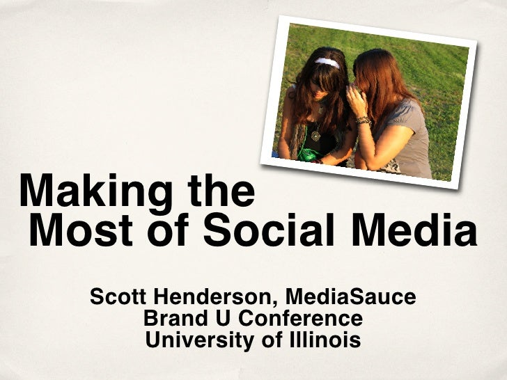 Making the Most of Social Media    Scott Henderson, MediaSauce         Brand U Conference         University of Illinois