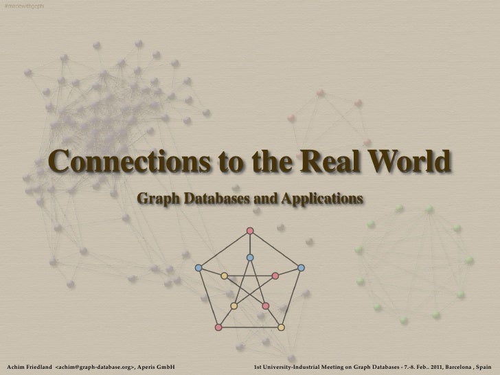 Connections to the Real World                                          Graph Databases and ApplicationsAchim Friedland <ac...