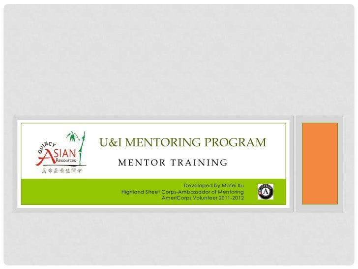 U&I MENTORING PROGRAM  MENTOR TRAINING                         Developed by Mofei Xu  Highland Street Corps-Ambassador of ...