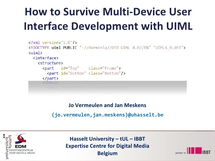 How to Survive Multi-Device User Interface Development with UIML               Jo Vermeulen and Jan Meskens      {jo.verme...
